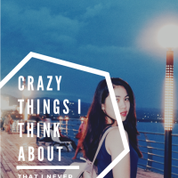 Crazy Things I think About